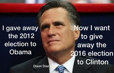 Mitt Romney Give Elections Away....YES Trump says some stupid shit, but he's not Hillary!  Anything is better than another Clinton!  Trump will get this country back on track!  At least financially.  None of the assholes in Washington have any morals, all corrupt bastards.