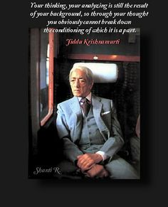 Jiddu Krishnamurti sitting in a train and travelling to a lecture. J Krishnamurti Quotes, Jiddu Krishnamurti, Wisdom Quotes, Words Quotes, Life Quotes, Spiritual Thoughts, Spiritual Wisdom, Positive Quotes, Motivational Quotes