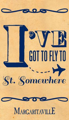 """I've got to fly to St. Somewhere..."" - Jimmy Buffett"