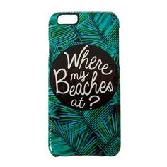 Where My Beaches At Cover for iPhone 6