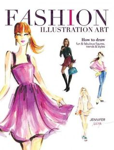Fashion Illustration Art: How to Draw Fun & Fabulous Figures Trends & Styles