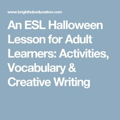 An ESL Halloween Lesson for Adult Learners: Activities, Vocabulary & Creative Writing