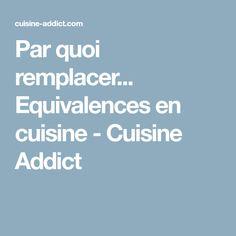 Par quoi remplacer... Equivalences en cuisine - Cuisine Addict