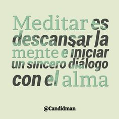 Meditar es descansar la Mente e iniciar un sincero diálogo con el Alma. Positive Thoughts, Positive Quotes, Great Quotes, Inspirational Quotes, Spanish Quotes, Wise Words, Favorite Quotes, Life Quotes, About Me Blog
