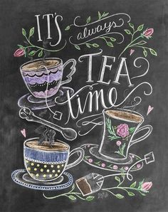 Tea Lover Gift – It's Always Tea Time – Tea Party Decor – Kitchen Art – Chalkboard Art – Kitchen Print – Chalk Art – Kitchen Chalkboard - illustration