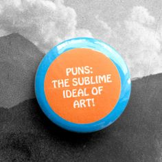 Puns: The Ideal Form of Art  1.25 inch Pinback by PINDECISIVE