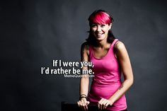 If I were you, I'd rather be me :)