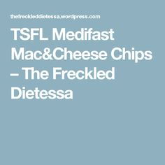 TSFL Medifast Mac&Cheese Chips – The Freckled Dietessa