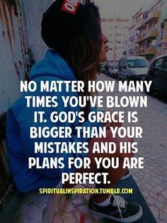 No matter how many times you've blown it, God's grace is bigger than your mistakes and His plans for you are perfect ~ EXACTLY what I needed at this very moment! God is awesome! Great Quotes, Quotes To Live By, Me Quotes, Inspirational Quotes, Faith Quotes, Godly Quotes, Quotable Quotes, Motivational, The Words