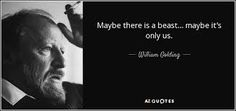 Maybe there is a beast… maybe it's Only us. William Golding, A Beast, Nobel Prize, Literature, Wisdom, Words, Quotes, Literatura, Quotations