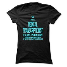 Great t-shirt for a medical transcriptionist!