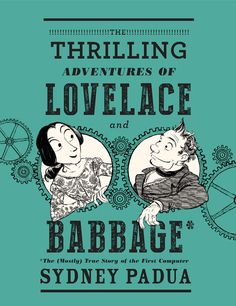 How Ada Lovelace and Charles Babbage Invented the World's First Computer: An Illustrated Adventure in Footnotes and Friendship | Brain Pickings