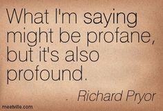 Richard Pryor Quotes - Meetville