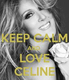 KEEP CALM AND  LOVE CELINE
