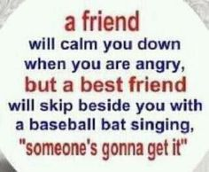 A friend will calm you down when you are angry.