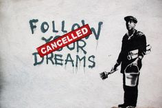 """Funny but it can also be sad. Sad to the people who have broken dreams. Bansky: """"Follow your dreams. Cancelled."""""""