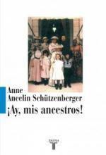 Descargar ¡ Ay, mis ancestros ! de Anne Ancelin Schutzenberger - Descargar libro