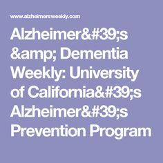 Alzheimer's & Dementia Weekly: University of California's Alzheimer's Prevention Program