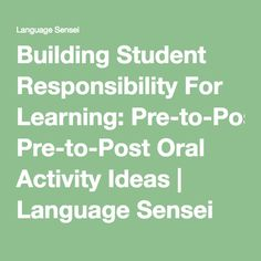Building Student Responsibility For Learning: Pre-to-Post Oral Activity Ideas | Language Sensei