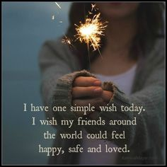 I wish my friends around the world could feel happy safe and loved. #mywish www.KatrinaMayer.com #simple #paris #prayersforparis #safe #safety  #friends #words #wordsofwisdom #truth #life #love #relationships #important #pinquotes #optimistic #advicequotes #reality #quoteoftheday #quotes #quote #quotesdaily #quotestoliveby #reminder #instaquote