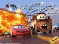 """""""Quando você acha um amigo de verdade, acha um tesouro."""" #Amigo #Amizade #Cars"""