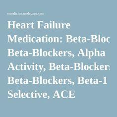 Heart Failure Medication: Beta-Blockers, Alpha Activity, Beta-Blockers, Beta-1 Selective, ACE Inhibitors, ARBs, Inotropic Agents, Vasodilators, Nitrates, B-type Natriuretic Peptides, I(f) Inhibitors, ARNIs, Diuretics, Loop, Diuretics, Thiazide, Diuretics, Other, Diuretics, Potassium-Sparing, Aldosterone Antagonists, Selective, Alpha/Beta Adrenergic Agonists, Calcium Channel Blockers, Anticoagulants, Cardiovascular, Opioid Analgesics