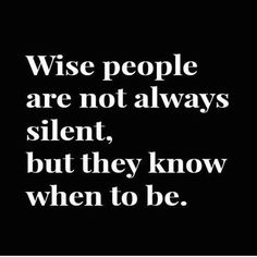 ...but wise people know when to be silent.