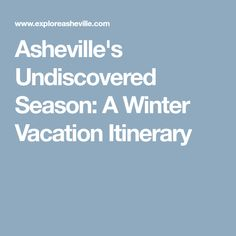 Asheville's Undiscovered Season: A Winter Vacation Itinerary