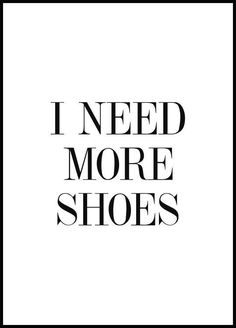I Need More Shoes - Find your favorite prints at Poster Store