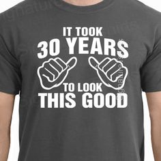 It Took 30 Years To Look This Good TShirt 30th By Signaturetshirts 1295 Thirty Birthday