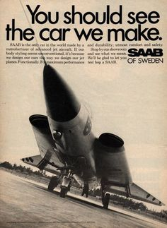 Saab was the only car in the world made by a manufacturer of advanced jet aircraft.
