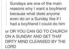 or OR.. you could go to church to check out the cute boys