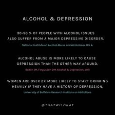 For the longest time, I thought I was depressed and that is why I was drinking. But what if it was the other way around?  According to the National Institute on Alcohol Abuse and Alcoholism, 30 to 50 % of people with alcohol issues are also suffering from a major depressive disorder.  If you are interested in reading more about getting sober and the effects of alcohol, please check out my blog! www.thatwildkat.com Alcohol Facts, Getting Sober, Effects Of Alcohol, Read More, Depressed, Disorders, Drinking, About Me Blog, Thoughts