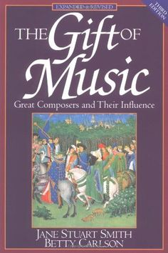 The Gift of Music (Expanded and Revised, 3rd Edition): Great Composers and Their Influence by Jane Stuart Smith. $12.10. Publisher: Crossway; 3 edition (November 1, 1995). Publication: November 1, 1995. Author: Jane Stuart Smith
