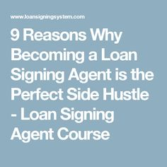 9 Reasons Why Becoming a Loan Signing Agent is the Perfect Side Hustle - Loan Signing Agent Course
