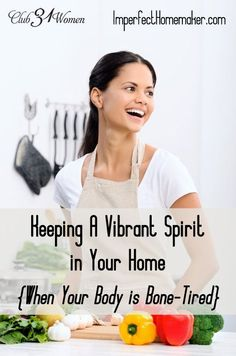 How can a woman keep a cheerful outlook in her home? How can she work so hard and still maintain a vibrant spirit? Here's an inspiring answer to that challenge! Keeping a Vibrant Spirit {When Your Body Is Bone-Tired} ~ Club31Women