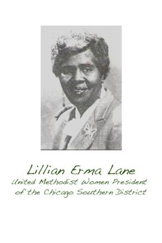 Mrs. Lane served as a President of the Chicago Southern District. She fought for the dignity and equality in representation for African American women in the Church and fought for justice pertaining to all women and children. Her legacy can be seen in the women who rose to UMW leadership in the District, Conference, Jurisdiction and UMW National Office. I am grateful for her touching my life, as well as the lives of so many women of all races and ages. - Lois Moreland-Dean