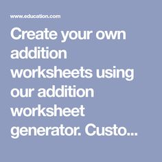 Create your own addition worksheets using our addition worksheet generator. Customize your worksheets with settings for regrouping, number of digits, and more. Worksheet Generator, Homeschool Math, Homeschooling, Addition Worksheets, Create Your Own, Number, School Ideas, Fun, Kids