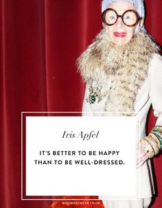 Iris Apfel Quotes: It's better to be happy than to be well-dressed.