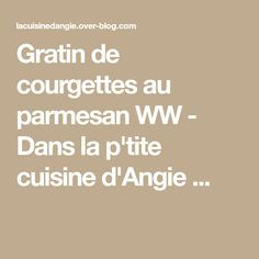 Gratin de courgettes au parmesan WW - Dans la p'tite cuisine d'Angie ...