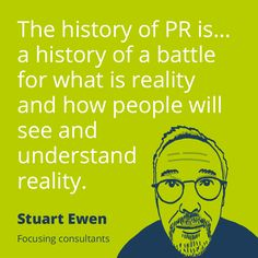 """The history of PR is...a history of a battle for what is reality and how people will see and understand reality."" - Stuart Ewen #publicrelations"
