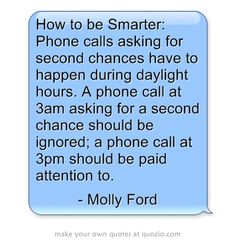 How to be Smarter: Phone calls asking for second chances have to happen during daylight hours. A phone call at 3am asking for a second chance should be ignored; a phone call at 3pm should be paid attention to.
