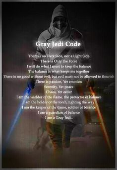 GRAY JEDI KNIGHT If Anakin hadn't become a Sith I think this would've been his code. Cool!