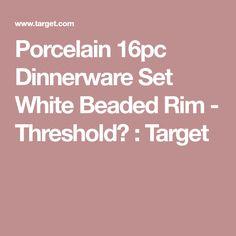 Porcelain 16pc Dinnerware Set White Beaded Rim - Threshold™ : Target