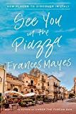 See You in the Piazza: New Places to Discover in Italy by Frances Mayes (Author) US Red Onion Recipes, Under The Tuscan Sun, Pickled Red Onions, Latest Books, See You, Bestselling Author, Food Processor Recipes, Ebooks