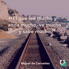 """""""El que lee mucho y anda mucho, ve mucho y sabe mucho"""" Miguel de Cervantes, autor de El Quijote. www.paginados.com"""