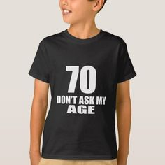 #70 Do Not Ask My Age Birthday Designs T-Shirt - #birthday #gifts #giftideas #present #party