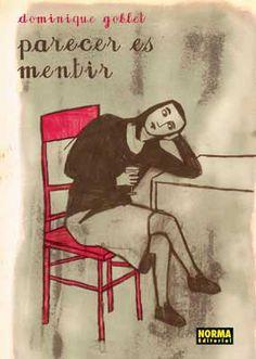 """""""Parecer es mentir"""" de Dominique Goblet (2007). Más información en http://www.lacarceldepapel.com/2010/02/17/parecer-es-mentir/"""