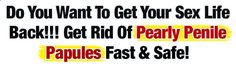 #1 Get Rid Of Your Pearly Penile Papules Fast! |