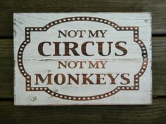 """Wooden Saying Quote Handpainted Plaque~ 8"""" x 12""""~ Not My Circus Not My Monkeys"""